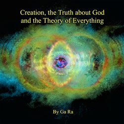 Creation, the Truth about God and the Theory of Everything