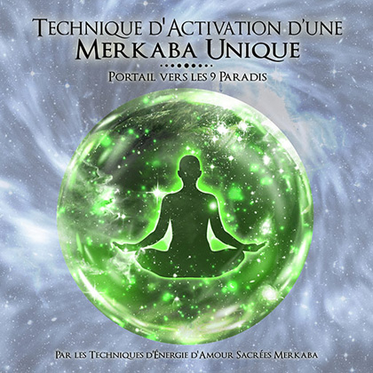 Technique d'Activation d'une Merkaba Unique